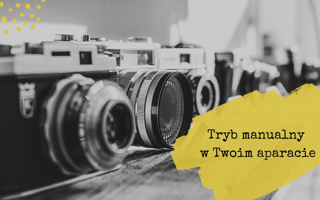 Tryb manualny w Twoim aparacie