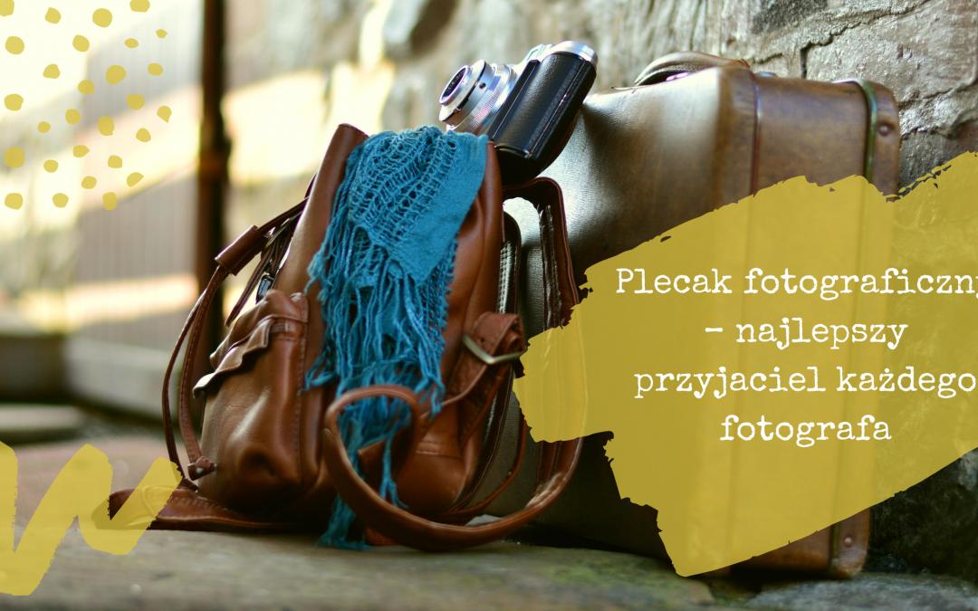 Plecak fotograficzny – najlepszy przyjaciel każdego fotografa