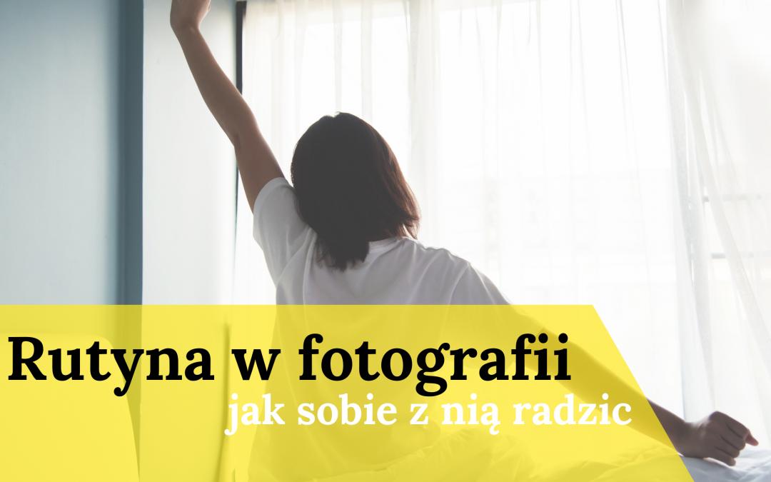 Rutyna w fotografii – jak sobie z nią radzić?